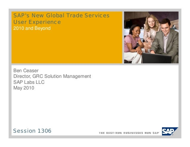 SAPs New Global Trade ServicesUser Experience2010 and BeyondBen CeaserDirector, GRC Solution ManagementSAP Labs LLCMay 201...