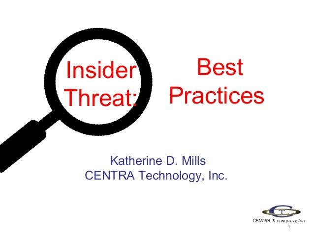 Insider Threat:  Best Practices  Katherine D. Mills CENTRA Technology, Inc.  CENTRA TECHNOLOGY, INC. 1