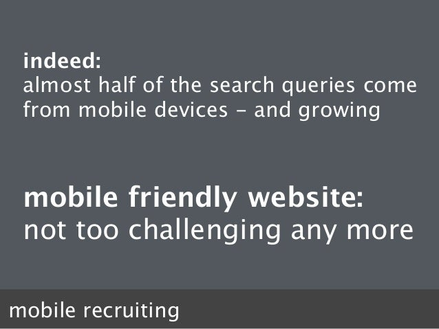 mobile recruiting indeed:  almost half of the search queries come from mobile devices - and growing mobile friendly websi...