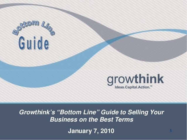 "Growthink's ""Bottom Line"" Guide to Selling Your         BusinessFebruary 2009 Terms                   on the Best         ..."