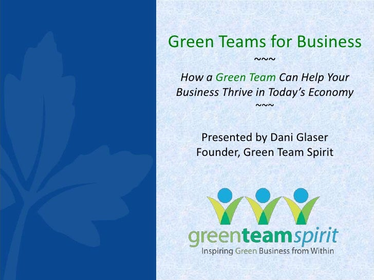 Green Teams for Business<br />~~~<br />How a Green Team Can Help Your Business Thrive in Today's Economy<br />~~~<br />Pre...