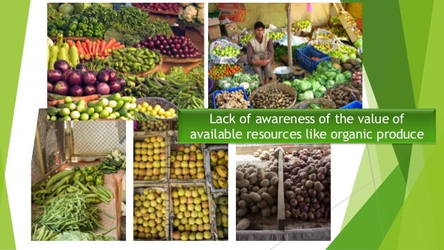 Lack of awareness of the value of available resources like organic produce