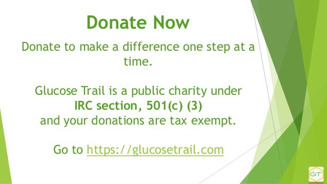 Donate to make a difference one step at a time. Glucose Trail is a public charity under IRC section, 501(c) (3) and your d...