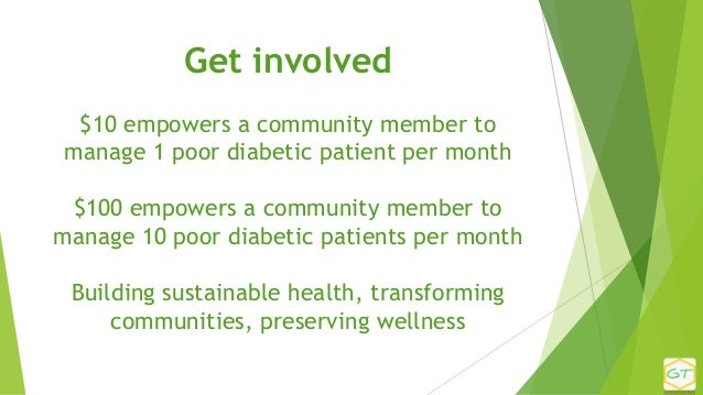 Get involved $10 empowers a community member to manage 1 poor diabetic patient per month $100 empowers a community member ...