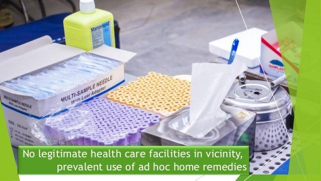 No legitimate health care facilities in vicinity, prevalent use of ad hoc home remedies