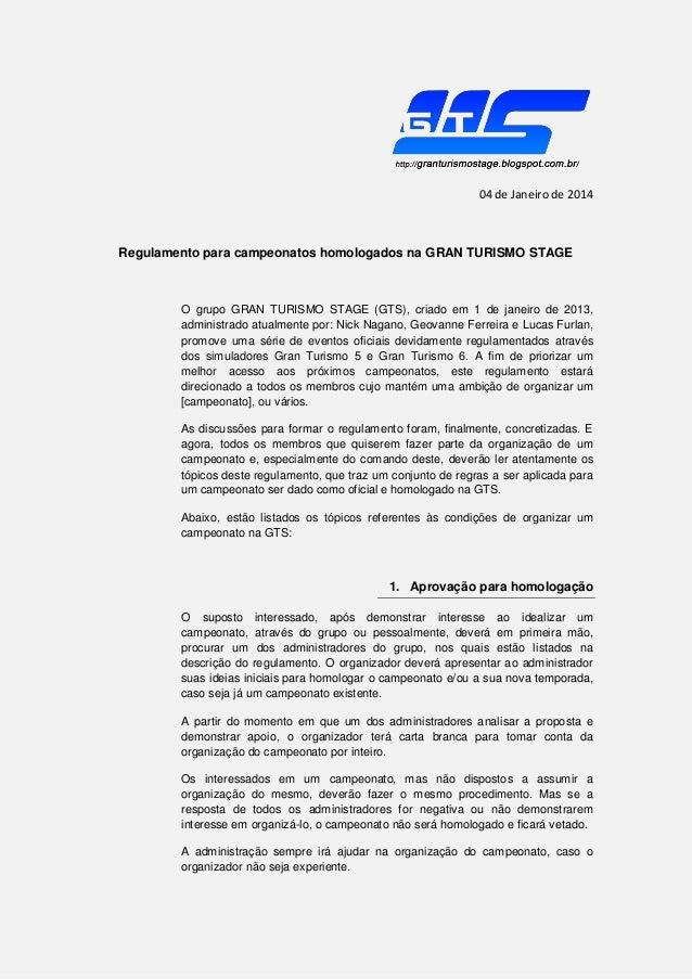 04 de Janeiro de 2014  Regulamento para campeonatos homologados na GRAN TURISMO STAGE  O grupo GRAN TURISMO STAGE (GTS), c...
