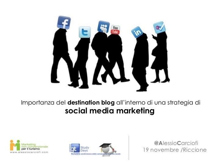 <ul><li>@A lessio C arciofi </li></ul><ul><li>19 novembre /Riccione  </li></ul> Importanza del  destination blog  all'int...