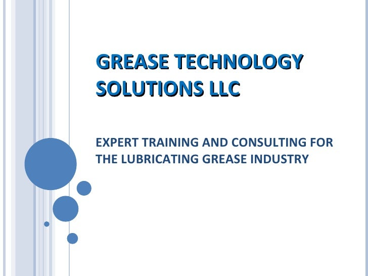 GREASE TECHNOLOGY SOLUTIONS LLC EXPERT TRAINING AND CONSULTING FOR THE LUBRICATING GREASE INDUSTRY