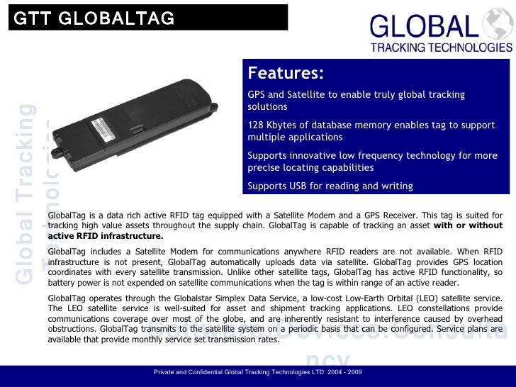 GTT Global Tag<br />FEATURES<br />GPS and Satellite to enable truly global tracking solutions<br />128 Kbytes of database ...