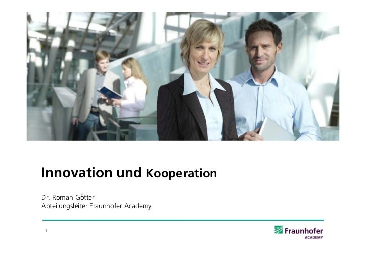 Innovation und KooperationDr. Roman GötterAbteilungsleiter Fraunhofer Academy 1