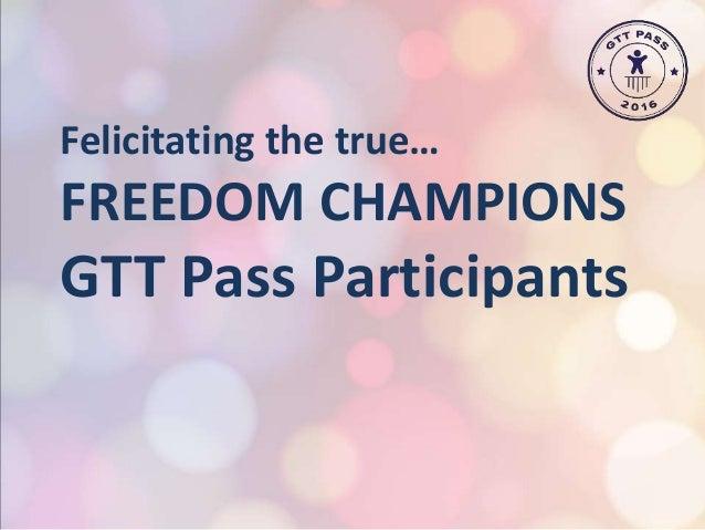 Felicitating the true… FREEDOM CHAMPIONS GTT Pass Participants