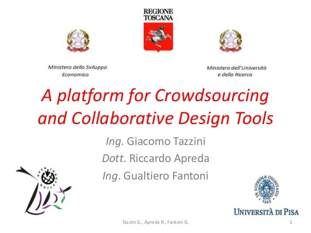 A platform for Crowdsourcing and Collaborative Design Tools Ing. Giacomo Tazzini Dott. Riccardo Apreda Ing. Gualtiero Fant...