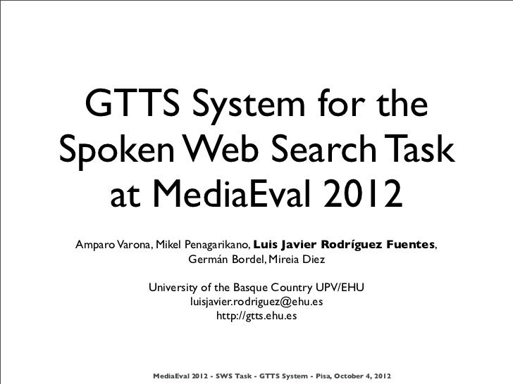 GTTS System for theSpoken Web Search Task   at MediaEval 2012Amparo Varona, Mikel Penagarikano, Luis Javier Rodríguez Fuen...