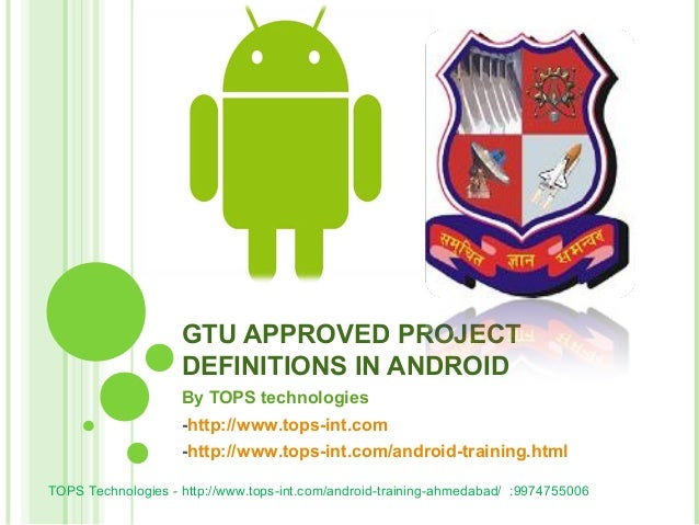 GTU APPROVED PROJECT DEFINITIONS IN ANDROID By TOPS technologies -http://www.tops-int.com -http://www.tops-int.com/android...