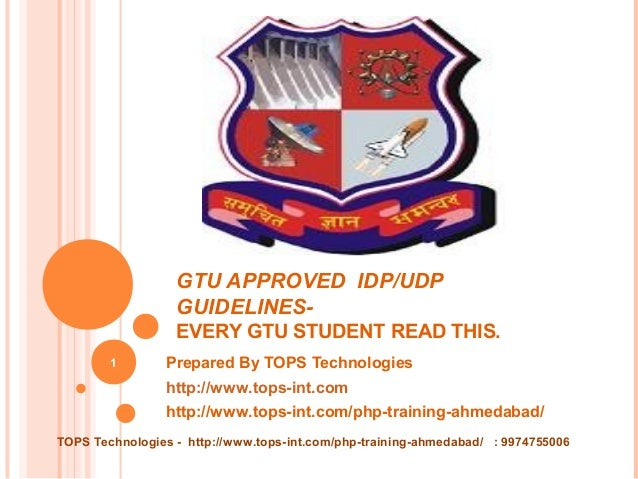 GTU APPROVED IDP/UDP GUIDELINESEVERY GTU STUDENT READ THIS. 1  Prepared By TOPS Technologies http://www.tops-int.com http:...