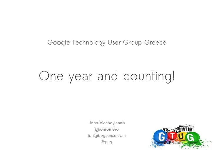 Google Technology User Group GreeceOne year and counting!             John Vlachoyiannis                @jonromero        ...