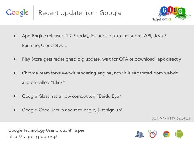Recent Update from Google  ‣   App Engine released 1.7.7 today, includes outbound socket API, Java 7      Runtime, Cloud S...