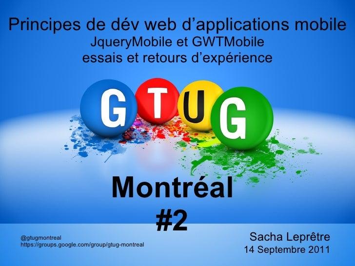 Principes de dév web d'applications mobile JqueryMobile et GWTMobile essais et retours d'expérience Montréal #2 @gtugmontr...