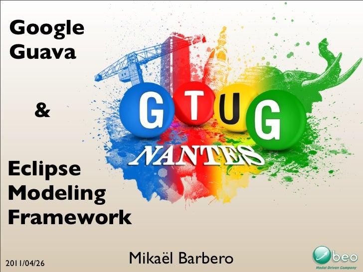 GoogleGuava       &EclipseModelingFramework2011/04/26   Mikaël Barbero