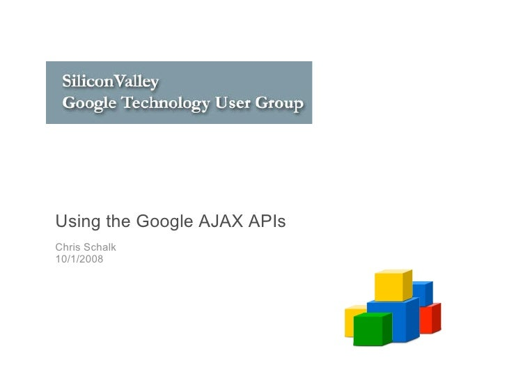 Using the Google AJAX APIs Chris Schalk 10/1/2008
