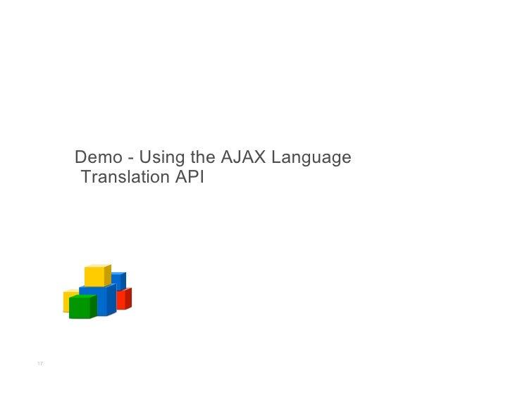 Demo - Using the AJAX Language      Translation API     17