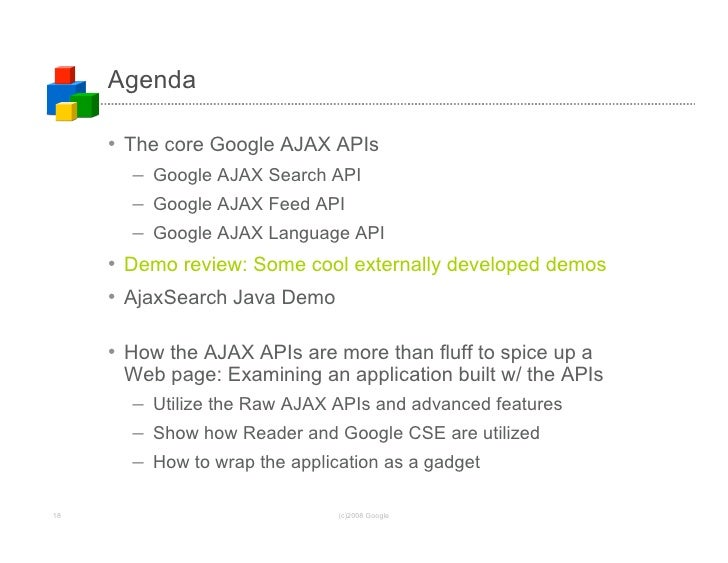 Agenda       • The core Google AJAX APIs        – Google AJAX Search API        – Google AJAX Feed API        – Google AJA...