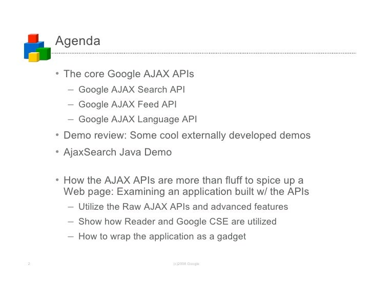 Agenda      • The core Google AJAX APIs       – Google AJAX Search API       – Google AJAX Feed API       – Google AJAX La...