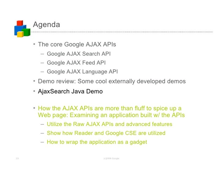 Agenda       • The core Google AJAX APIs        – Google AJAX Search API        – Google AJAX Feed API        – Google AJA...