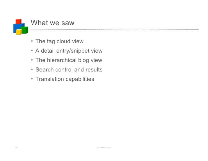 What we saw       •   The tag cloud view      •   A detail entry/snippet view      •   The hierarchical blog view      •  ...