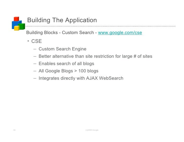 Building The Application      Building Blocks - Custom Search - www.google.com/cse      • CSE         –   Custom Search En...