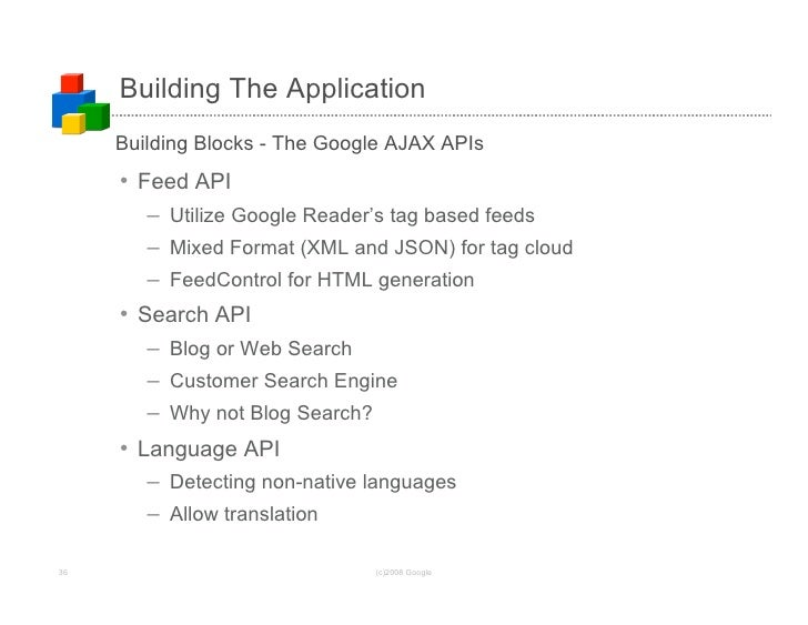 Building The Application      Building Blocks - The Google AJAX APIs      • Feed API         – Utilize Google Reader's tag...