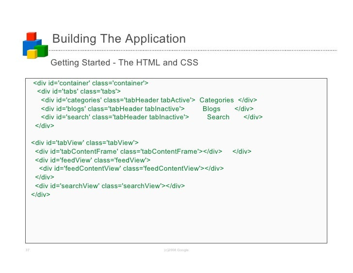 Building The Application           Getting Started - The HTML and CSS       <div id='container' class='container'>       <...