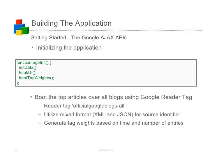 Building The Application        Getting Started - The Google AJAX APIs        • Initializing the application  function ogb...