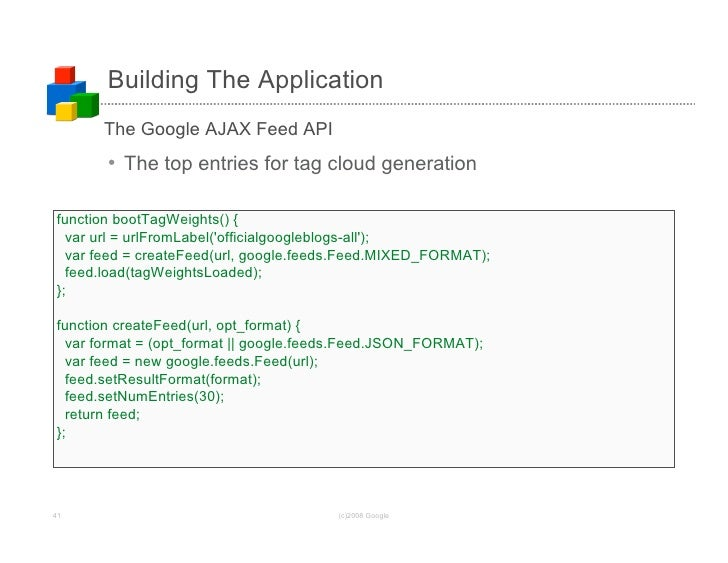 Building The Application       The Google AJAX Feed API        • The top entries for tag cloud generation  function bootTa...