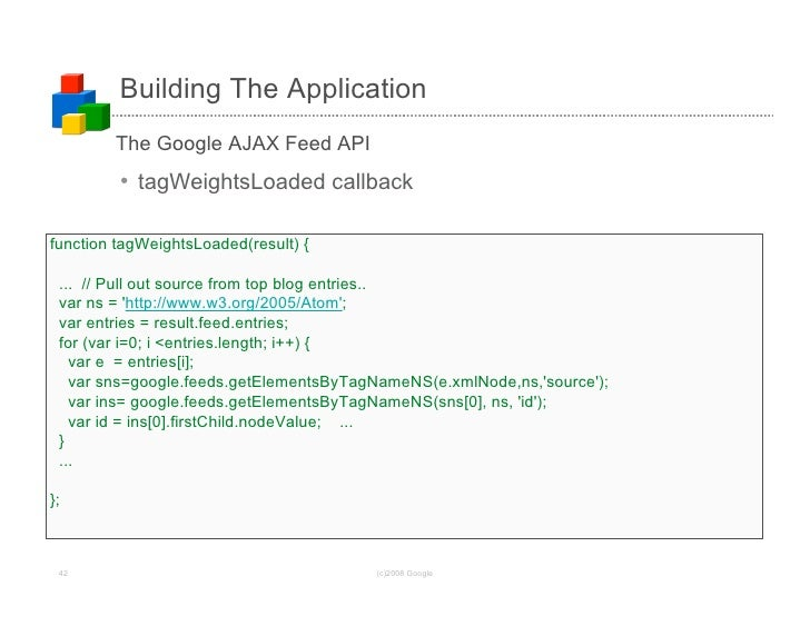 Building The Application         The Google AJAX Feed API          • tagWeightsLoaded callback  function tagWeightsLoaded(...