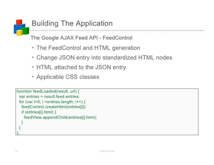 Building The Application        The Google AJAX Feed API - FeedControl         •   The FeedControl and HTML generation    ...