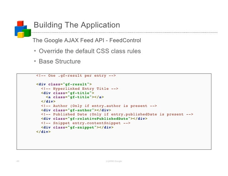 Building The Application              The Google AJAX Feed API - FeedControl              • Override the default CSS class...