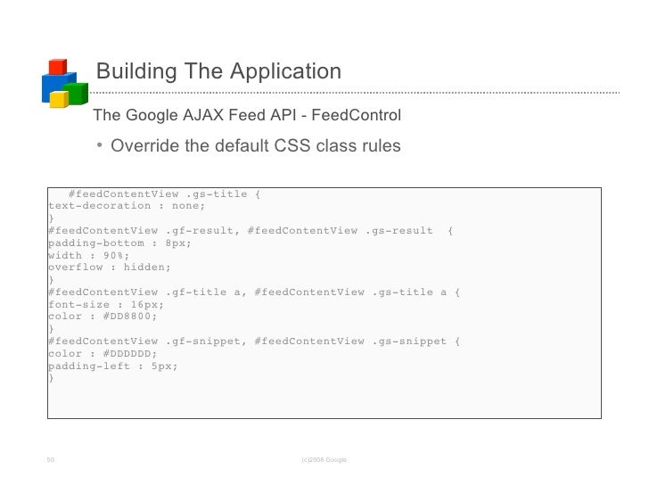 Building The Application       The Google AJAX Feed API - FeedControl       • Override the default CSS class rules     #fe...