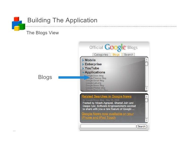Building The Application      The Blogs View               Blogs     51                       (c)2008 Google