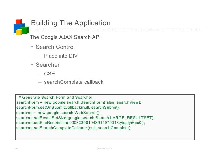 Building The Application       The Google AJAX Search API       • Search Control           – Place into DIV       • Search...