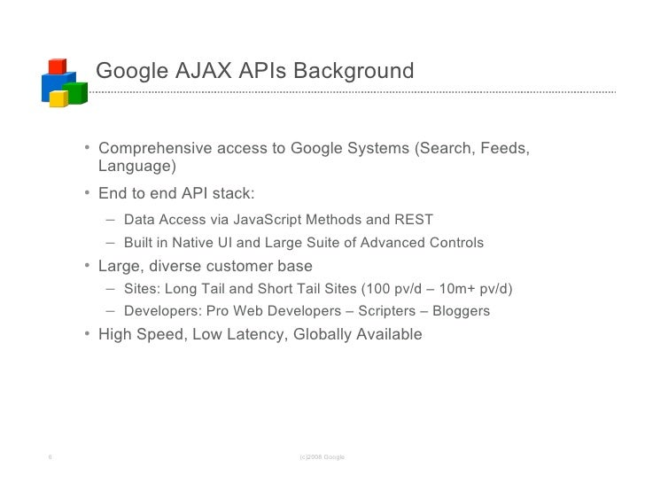 Google AJAX APIs Background       • Comprehensive access to Google Systems (Search, Feeds,      Language)     • End to end...