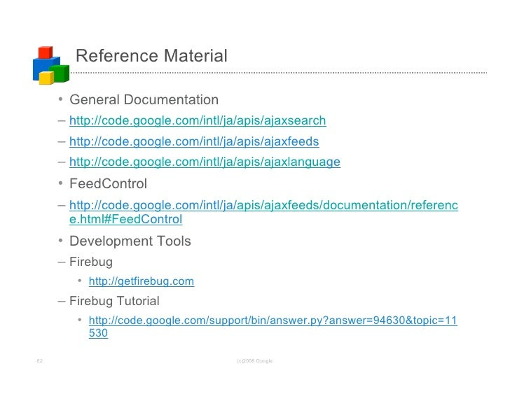 Reference Material       • General Documentation      – http://code.google.com/intl/ja/apis/ajaxsearch      – http://code....