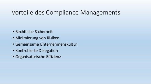 Vorteile des Compliance Managements • Rechtliche Sicherheit • Minimierung von Risiken • Gemeinsame Unternehmenskultur • Ko...