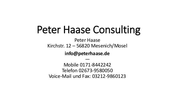 Peter Haase Consulting Peter Haase Kirchstr. 12 – 56820 Mesenich/Mosel info@peterhaase.de — Mobile 0171-8442242 Telefon 02...