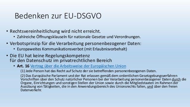 Bedenken zur EU-DSGVO • Rechtsvereinheitlichung wird nicht erreicht. • Zahlreiche Öffnungsklauseln für nationale Gesetze u...