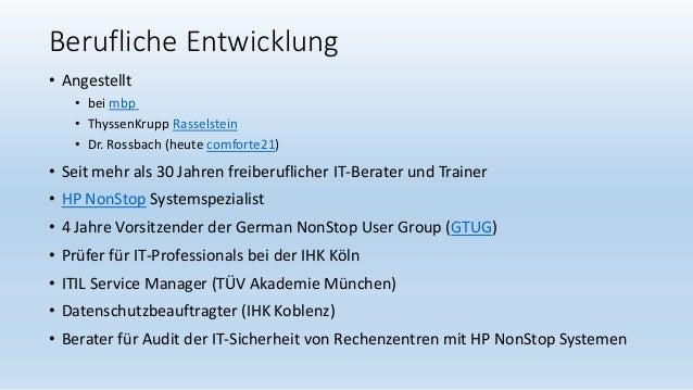 Berufliche Entwicklung • Angestellt • bei mbp • ThyssenKrupp Rasselstein • Dr. Rossbach (heute comforte21) • Seit mehr als...