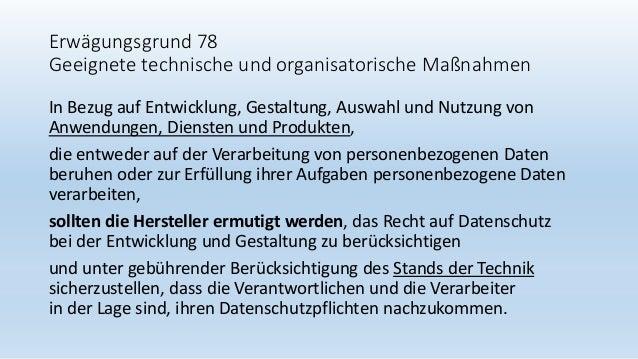 Erwägungsgrund 78 Geeignete technische und organisatorische Maßnahmen In Bezug auf Entwicklung, Gestaltung, Auswahl und Nu...