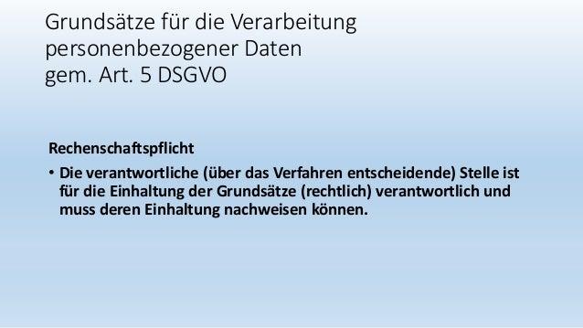 Grundsätze für die Verarbeitung personenbezogener Daten gem. Art. 5 DSGVO Rechenschaftspflicht • Die verantwortliche (über...