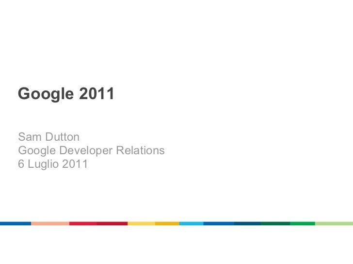 Google 2011Sam DuttonGoogle Developer Relations6 Luglio 2011