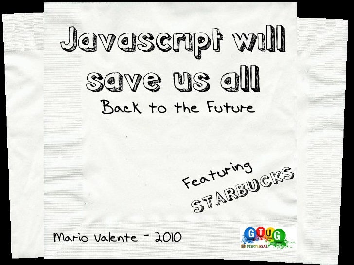 Javascript will  save us all       Back to the Future                               ring                       F e atu    ...